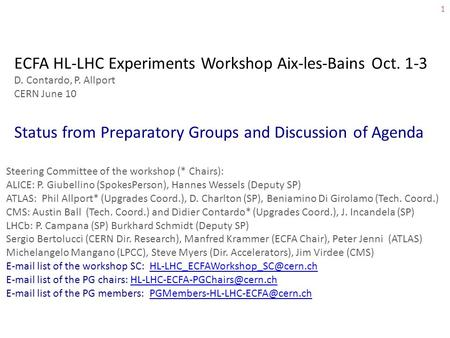 1 ECFA HL-LHC Experiments Workshop Aix-les-Bains Oct. 1-3 D. Contardo, P. Allport CERN June 10 Status from Preparatory Groups and Discussion of Agenda.