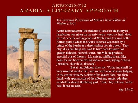 "ARBC0210-f12 Arabia: A Literary Approach T.E. Lawrence ( "" Lawrence of Arabia "" ), Seven Pillars of Wisdom (1935): A first knowledge of [the bedouin '"