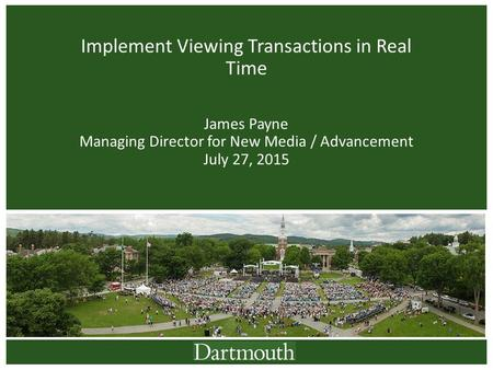Implement Viewing Transactions in Real Time James Payne Managing Director for New Media / Advancement July 27, 2015.