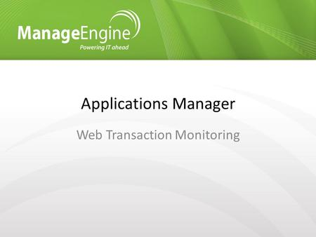 Applications Manager Web Transaction Monitoring. Agenda APM Insight Benefits Apdex Scores APM Insight Architecture Agent Deployment Agent Configuration.