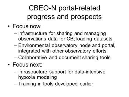 CBEO-N portal-related progress and prospects Focus now: –Infrastructure for sharing and managing observations data for CB; loading datasets –Environmental.