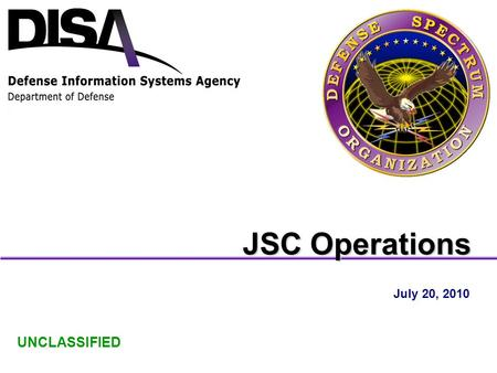 July 20, 2010 UNCLASSIFIED JSC Operations. Disclaimer ****************************************************************** The information provided in this.