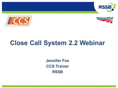 Close Call System 2.2 Webinar Jennifer Fox CCS Trainer RSSB.