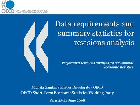 Data requirements and summary statistics for revisions analysis Performing revisions analysis for sub-annual economic statistics Michela Gamba, Statistics.