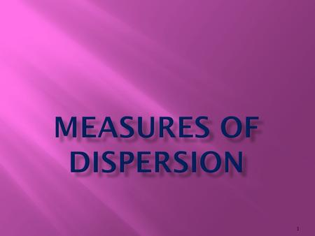 "1.  In the words of Bowley ""Dispersion is the measure of the variation of the items"" According to Conar ""Dispersion is a measure of the extent to which."