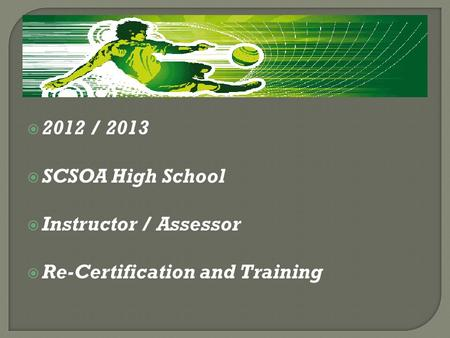  2012 / 2013  SCSOA High School  Instructor / Assessor  Re-Certification and Training.