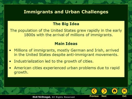 Holt McDougal, Immigrants and Urban Challenges The Big Idea The population of the United States grew rapidly in the early 1800s with the arrival of millions.