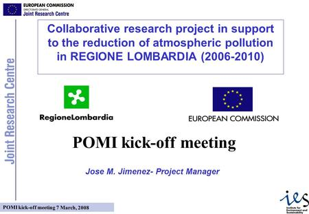 POMI kick-off meeting 7 March, 2008 Collaborative research project in support to the reduction of atmospheric pollution in REGIONE LOMBARDIA (2006-2010)