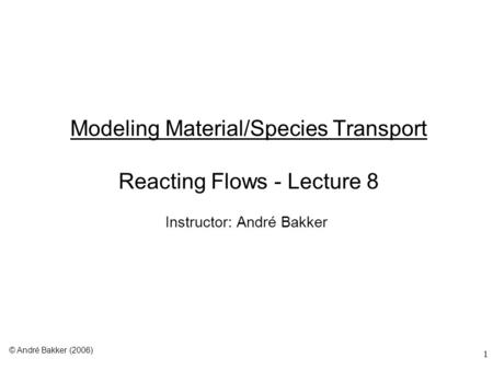 Modeling Material/Species Transport Reacting Flows - Lecture 8