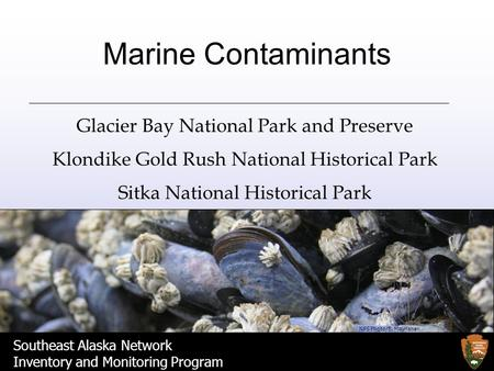 Southeast Alaska Network Inventory and Monitoring Program Marine Contaminants Glacier Bay National Park and Preserve Klondike Gold Rush National Historical.