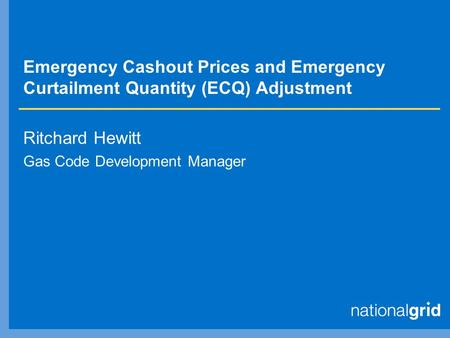 Emergency Cashout Prices and Emergency Curtailment Quantity (ECQ) Adjustment Ritchard Hewitt Gas Code Development Manager.