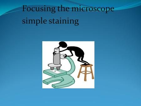 Focusing the microscope simple staining. How to Focus the Microscope? 1. Turn the revolving nosepiece to 10 magnifying lens. 2. Move the stage up, the.