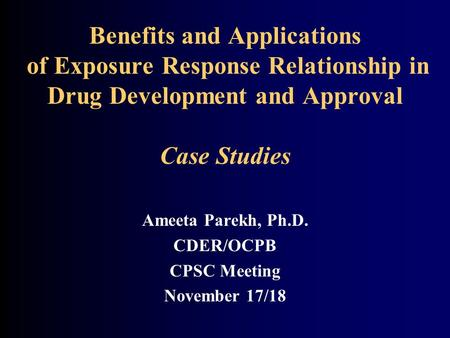 Ameeta Parekh, Ph.D. CDER/OCPB CPSC Meeting November 17/18