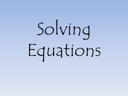 Solving Equations. To solve an equation, you must isolate the variable (get the letter by itself). You do this by using opposite operations to undo what's.