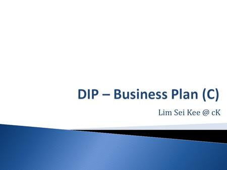 Lim Sei cK.  You are to draft a MANAGEMENT PLAN for your business project.  You are only required to include all the key points that we have already.