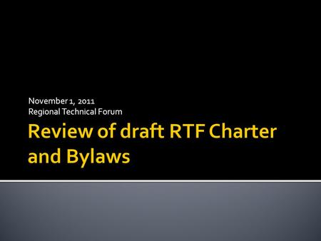 November 1, 2011 Regional Technical Forum. RTF CHARTER RTF BYLAWS -Establishes RTF as advisory committee to the Council -Details RTF's purpose and scope.