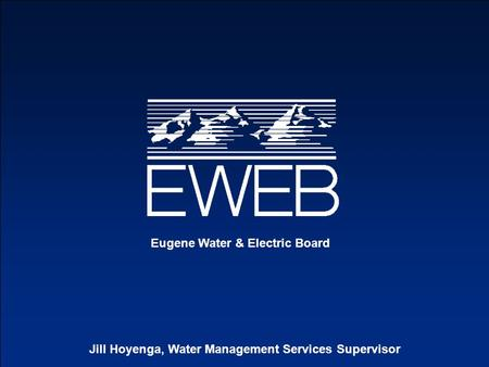 Eugene Water & Electric Board Jill Hoyenga, Water Management Services Supervisor.
