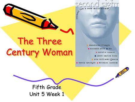 The Three Century Woman Fifth Grade Unit 5 Week 1.