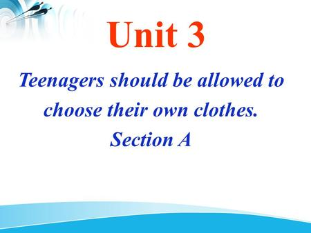 Teenagers should be allowed to choose their own clothes. Section A Unit 3.