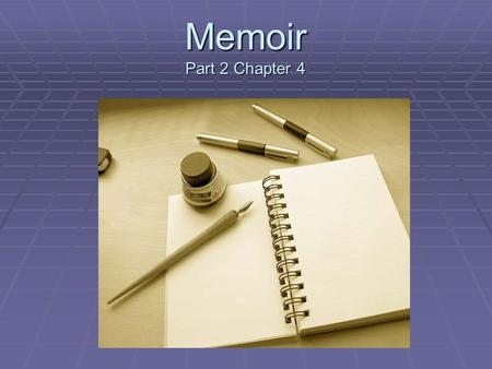 Memoir Part 2 Chapter 4.  Memoirs are true personal stories that inspire others to reflect on or understand interesting questions or social issues. 