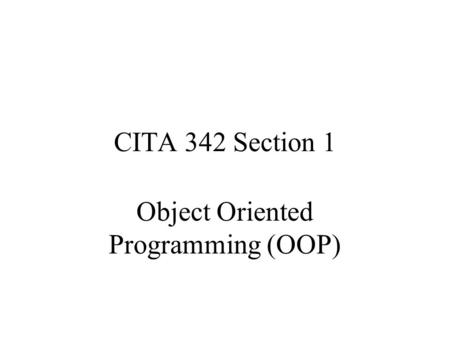 CITA 342 Section 1 Object Oriented Programming (OOP)
