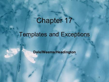 1 Chapter 17 Templates and Exceptions Dale/Weems/Headington.