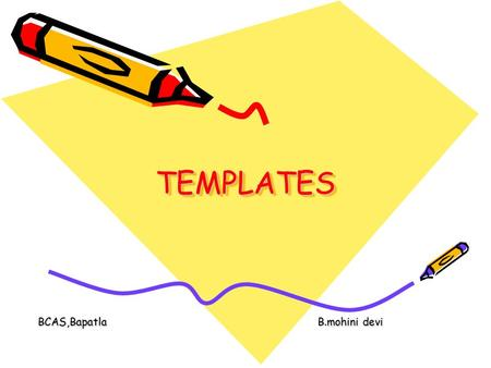 TEMPLATESTEMPLATES BCAS,Bapatla B.mohini devi. Templates Outline 22.1Introduction 22.2Class Templates 22.3Class Templates and Non-type Parameters 22.4Templates.