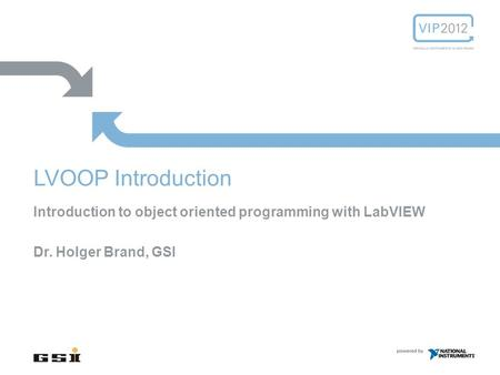 Introduction to object oriented programming with LabVIEW Dr. Holger Brand, GSI LVOOP Introduction.