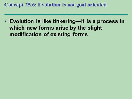 Concept 25.6: Evolution is not goal oriented