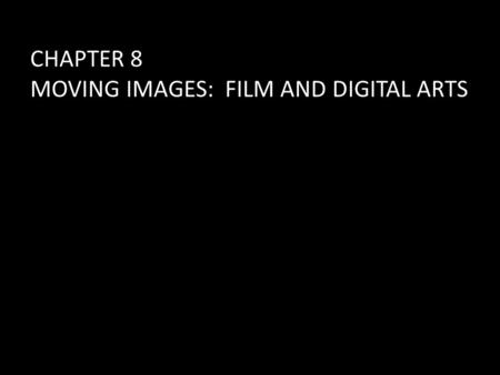 CHAPTER 8 MOVING IMAGES: FILM AND DIGITAL ARTS. CINEMA: Is a mass art closely monitored by those in authority. Creative people have been making experimental.