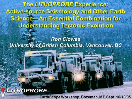 The LITHOPROBE Experience: Active-source Seismology and Other Earth Science – An Essential Combination for Understanding Tectonic Evolution Ron Clowes.