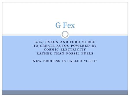 "G.E., EXXON AND FORD MERGE TO CREATE AUTOS POWERED BY COSMIC ELECTRICITY RATHER THAN FOSSIL FUELS NEW PROCESS IS CALLED ""LI-FI"" G Fex."
