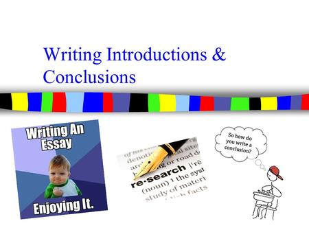 Writing Introductions & Conclusions. Five-Paragraph Essay n Main idea Supporting Details Main Idea Supporting Details Main Idea Supporting Details Summary/Conclusion.