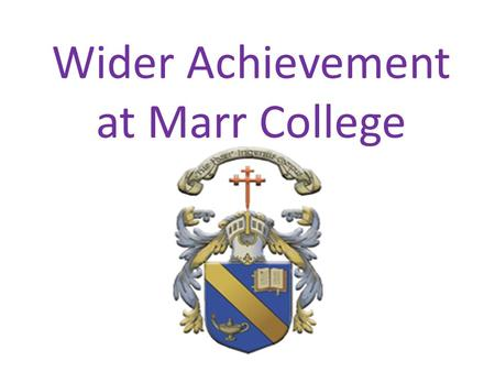 Wider Achievement at Marr College. School Colours Revised during session 12/13 – Improvement Group with Students, staff and parents consultation In light.