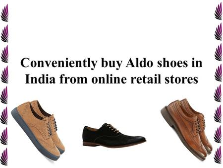 Conveniently buy Aldo shoes in India from online retail stores