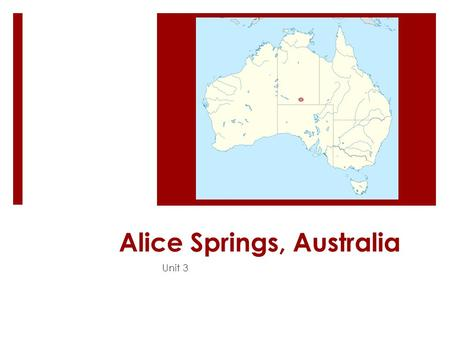 Alice Springs, Australia Unit 3. Fast Facts  One of Australia's most famous outback towns.  The geographic centre of Australia – the surrounding area.