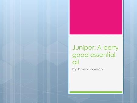 Juniper: A berry good essential oil By: Dawn Johnson.