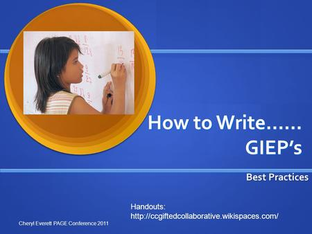 How to Write…… GIEP's Best Practices Cheryl Everett PAGE Conference 2011 Handouts: