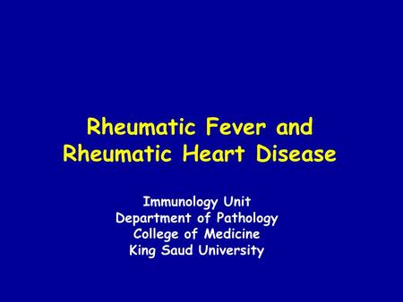 Rheumatic Fever and Rheumatic Heart Disease Immunology Unit Department of Pathology College of Medicine King Saud University.