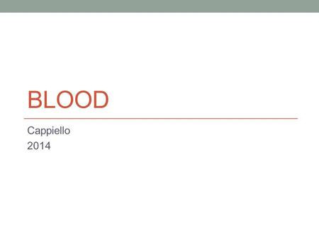 BLOOD Cappiello 2014. Blood Question Average blood volume per person Vary male to female? Men 5-6 liters Women 4-5 liters Factors that affect blood volume?