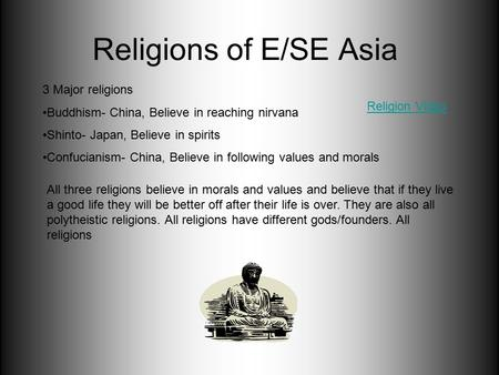 Religions of E/SE Asia 3 Major religions Buddhism- China, Believe in reaching nirvana Shinto- Japan, Believe in spirits Confucianism- China, Believe in.