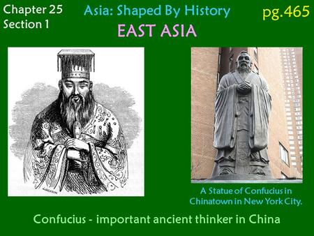 Confucius - important ancient thinker in China Chapter 25 Section 1 Asia: Shaped By History EAST ASIA A Statue of Confucius in Chinatown in New York City.