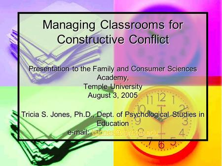 Managing Classrooms for Constructive Conflict Presentation to the Family and Consumer Sciences Academy, Temple University August 3, 2005 Tricia S. Jones,