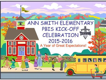 ANN SMITH ELEMENTARY PBIS KICK-OFF CELEBRATION 2015-2016 A Year of Great Expectations!