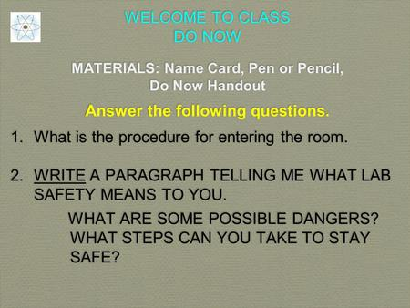 WELCOME TO CLASS DO NOW MATERIALS: Name Card, Pen or Pencil, Do Now Handout Answer the following questions. 1.What is the procedure for entering the room.