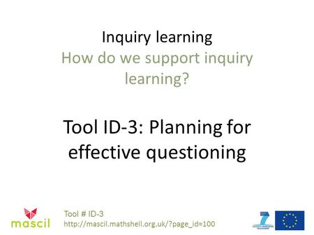 Inquiry learning How do we support inquiry learning? Tool ID-3: Planning for effective questioning Tool # ID-3