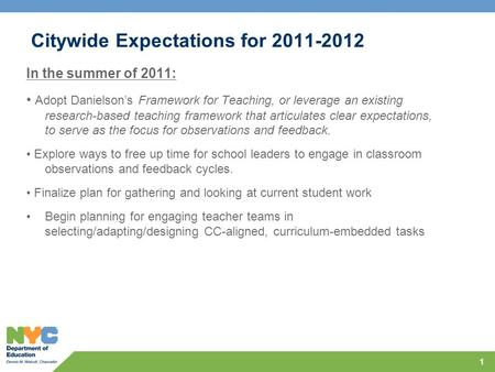 Citywide Expectations for 2011-2012 In the summer of 2011: Adopt Danielson's Framework for Teaching, or leverage an existing research-based teaching framework.
