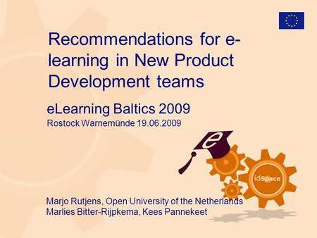 Marjo Rutjens, Open University of the Netherlands Marlies Bitter-Rijpkema, Kees Pannekeet Recommendations for e- learning in New Product Development teams.