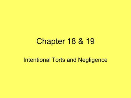 Chapter 18 & 19 Intentional Torts and Negligence.