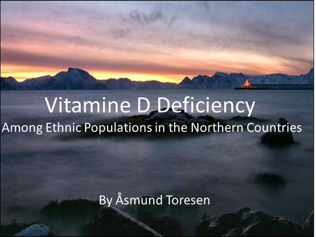 By Åsmund Toresen Vitamine D Deficiency Among Ethnic Populations in the Northern Countries.